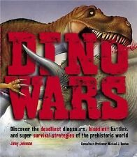 Dino Wars : Discover the Deadliest Dinosaurs, Bloodiest Battles, and Super...