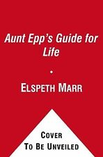 Aunt Epp's Guide for Life: Miscellaneous Musings of a Victorian Lady