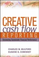 Creative Cash Flow Reporting: Uncovering Sustainable Financial Performance by M
