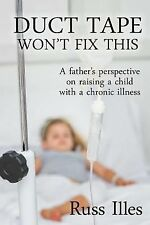 Duct Tape Won't Fix This : A Father's Perspective on Raising a Child with a...