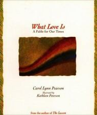 What Love Is - A Fable for Our Times ( Pearson, Carol Lynn ) Used - VeryGood