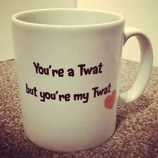 You're a twat but you're my twat - novelty mug, love, gifts for him, valentines,