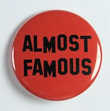 ALMOST FAMOUS - Fun Novelty Button Pinback Badge 1.5""