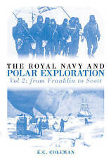 The Royal Navy and Polar Exploration: From Franklin to Scott: v. 2 by E. C....