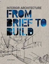 Interior Architecture: From Brief to Build, Jennifer Hudson, New Condition