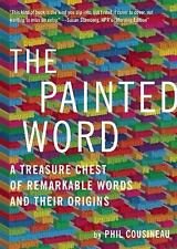 The Painted Word: A Treasure Chest of Remarkable Words and Their Origins, Phil C