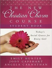 NEW The New Christian Charm Course (Student: Today's Social Graces for Every Gir