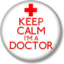 """KEEP CALM I'M A DOCTOR 1"""" 25mm Pin Button Badge Novelty Message Medical Humour"""