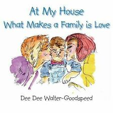 At My House What Makes a Family Is Love by Dee Dee Walter-Goodspeed (2006,...