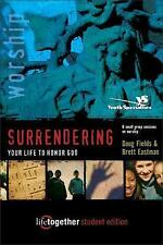 SURRENDERING Your Life to Honor God--Student Edition: 6 Small Group Sessions on