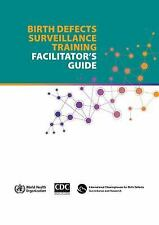 Birth Defects Surveillence Training: Facilitator's Guide, , World Health Organiz