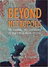 Beyond Metropolis: The Planning and Governance of Asia's Mega-Urban Regions (Woo