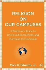 Religion on Our Campuses: A Professor's Guide to Communities, Conflicts, and Pro