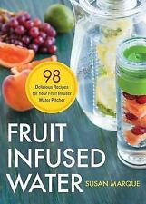 Fruit Infused Water : 98 Delicious Recipes for Your Fruit Infuser Water...