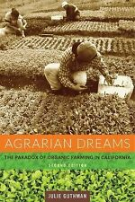 Agrarian Dreams : The Paradox of Organic Farming in California by Julie Guthman