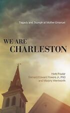 We Are Charleston : Tragedy and Triumph at Mother Emanuel by Marjory...