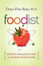 Foodist: Using Real Food and Real Science to Lose Weight Without Dieting, Rose,