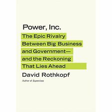 Power, Inc.: The Epic Rivalry Between Big Business and Government--and the Recko