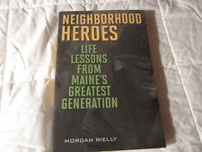 Neighborhood Heroes : Life Lessons from Maine's Greatest Generation by Morgan Ri