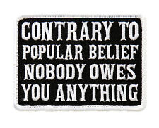 CONTRARY TO POPULAR BELIEF NOBODY OWES YOU MC FUNNY BIKER PATCH