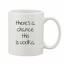 There's A Chance This Is Vodka Mug Novelty Gift Ceramic Coffee Cup Tea 10oz