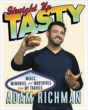Straight up Tasty : Meals, Memories, and Mouthfuls from My Travels by Adam...