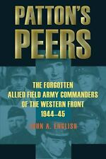 Patton's Peers: The Forgotten Allied Field Army Commanders of the Western Front,