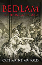 Bedlam: London and Its Mad by Catharine Arnold (Paperback, 2009) New Book