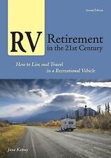 RV Retirement in the 21st Century : How to Live and Travel in a Recreational...