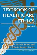 Textbook of Healthcare Ethics by Erich E. H. Loewy and Roberta Springer Loewy...