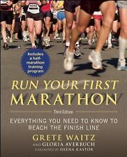 Run Your First Marathon : Everything You Need to Know to Reach the Finish...
