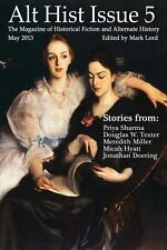 Alt Hist Issue 5 : The Magazine of Historical Fiction and Alternate History...