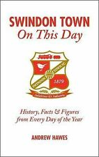 Swindon Town On This Day: History, Facts & Figures from Every Day of the Year...