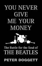 You Never Give Me Your Money: The Battle for the Soul of the  Beatles by Peter …