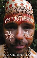 An Idiot Abroad : The Travel Diaries of Karl Pilkington by Karl Pilkington and R