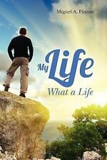 My Life: What a Life by Miguel Pinzon (2012, Paperback)