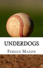 Underdogs : How Two Indian Athletes Beat the Million Dollar Arm and Became...