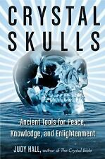 Crystal Skulls : Ancient Tools for Peace, Knowledge, and Enlightenment by...