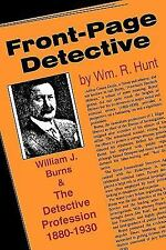 Front-Page Detective : William J. Burns and the Detective Profession,...