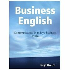 Business English : Communicating in Today's Business World by Baye Hunter...