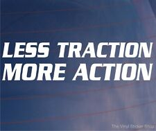 LESS TRACTION MORE ACTION Funny Drift Car/Window/Bumper EURO JDM Sticker/Decal