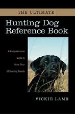 The Ultimate Hunting Dog Reference Book: A Comprehensive Guide to More than 60 S