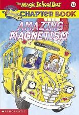 Amazing Magnetism (Magic School Bus Chapter Book)