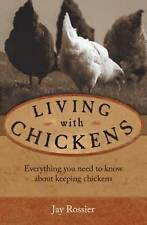 Living with Chickens: Everything you need to know about keeping chickens, Jay Ro