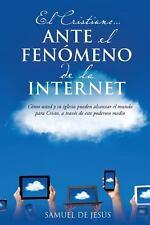 El Cristiano... Ante el Fenomeno de la Internet by Samuel De Jesus (2014,...