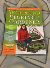 The Year-Round Vegetable Gardener : How to Grow Your Own Food 365 Days a Year, …