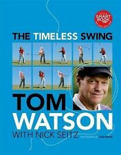 Tom Watson - Timeless Swing (2011) - New - Trade Cloth (Hardcover)