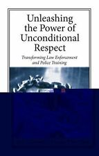 Unleashing the Power of Unconditional Respect : Transforming Law Enforcement...