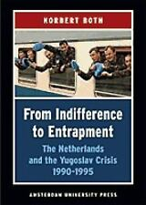 From Indifference to Entrapment: The Netherlands and the Yugoslav Crisis, 1990-1