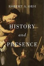 History and Presence by Robert A. Orsi (2016, Hardcover)